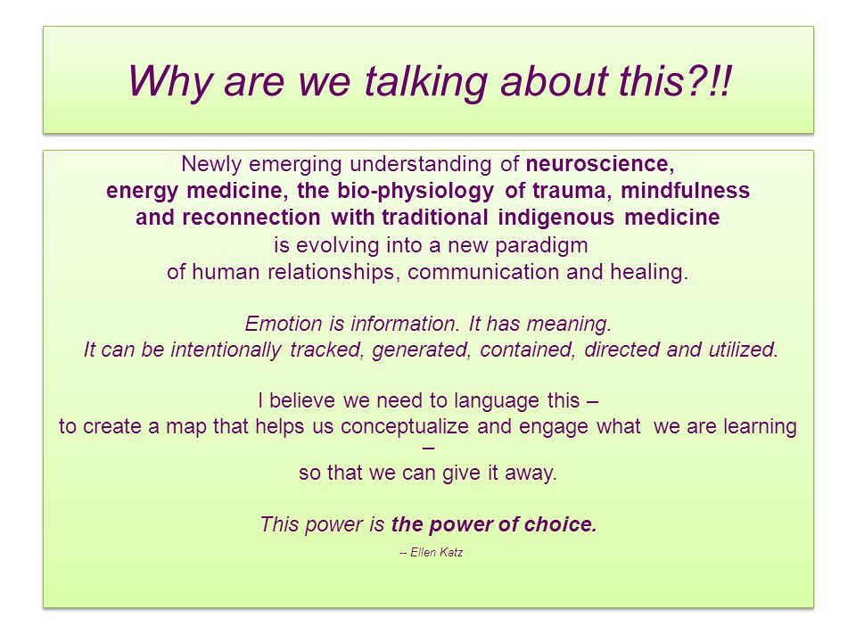 Why are we talking about this?!! Newly emerging understanding of neuroscience, energy medicine, the bio-physiology of trauma, mindfulness and reconnec