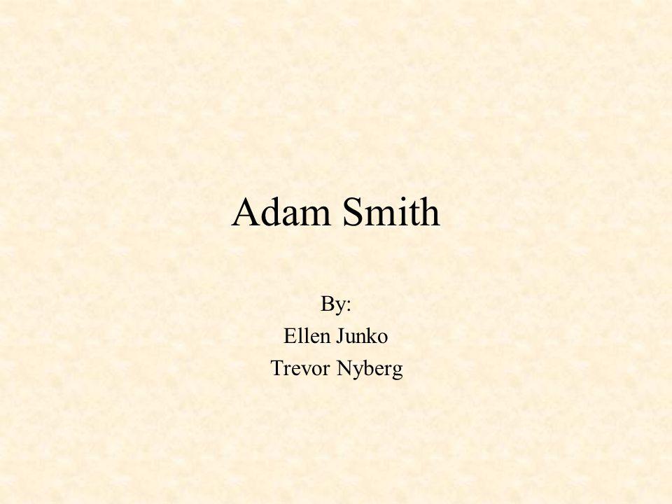 Adam Smith By: Ellen Junko Trevor Nyberg