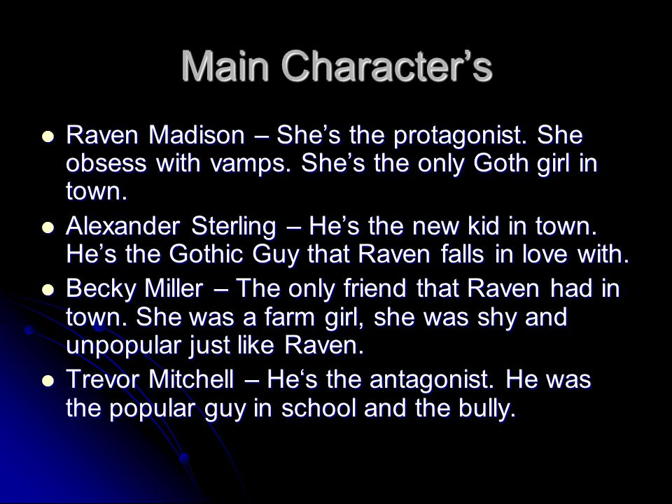 Other Characters Billy Madison ( nerd boy)- Raven's brother Billy Madison ( nerd boy)- Raven's brother Paul Madison- Raven's Dad Paul Madison- Raven's Dad Sarah Madison- Raven's Mom Sarah Madison- Raven's Mom Matt – Trevor best friend Matt – Trevor best friend Jack Patterson- Matt Cousin Jack Patterson- Matt Cousin Jameson (creepy man)- the butler of the mansion Jameson (creepy man)- the butler of the mansion