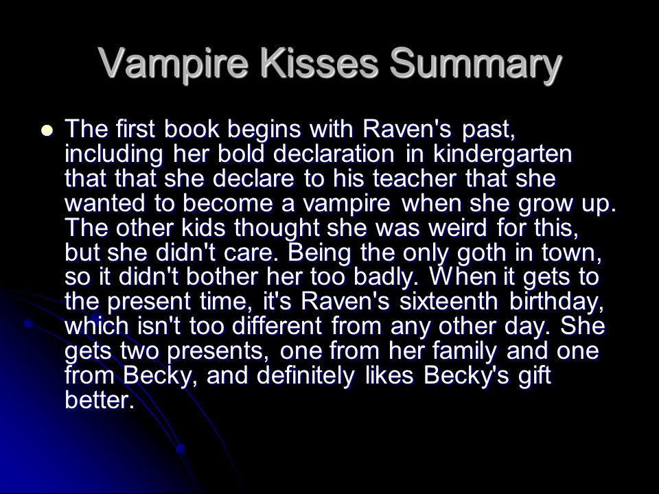 Vampire Kisses Summary The first book begins with Raven's past, including her bold declaration in kindergarten that that she declare to his teacher th