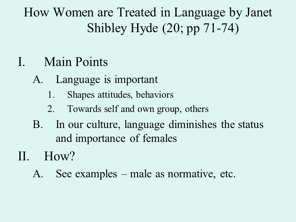 How Women are Treated in Language by Janet Shibley Hyde (20; pp 71-74) I.Main Points A.Language is important 1.Shapes attitudes, behaviors 2.Towards s