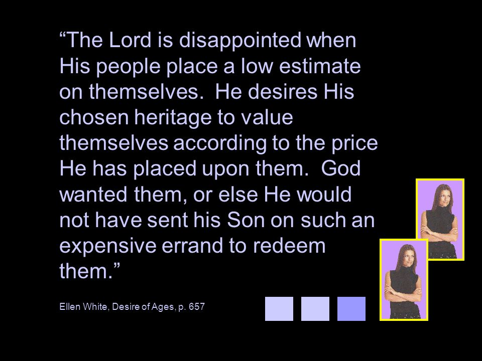 The Lord is disappointed when His people place a low estimate on themselves.