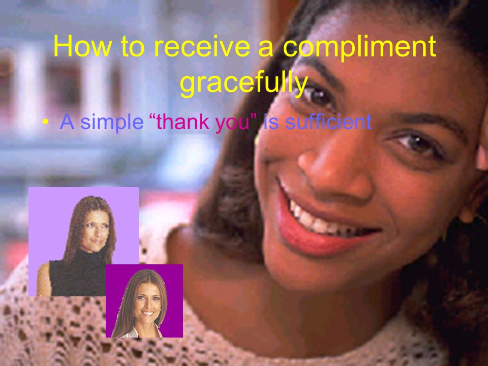 How to receive a compliment gracefully A simple thank you is sufficient