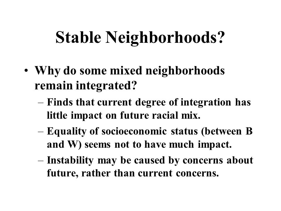 Stable Neighborhoods. Why do some mixed neighborhoods remain integrated.
