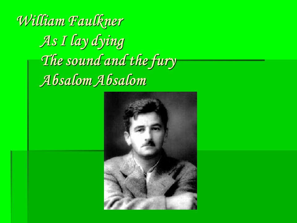 William Faulkner As I lay dying The sound and the fury Absalom Absalom