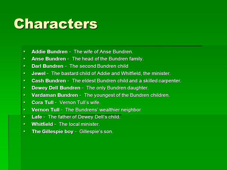 Characters  Addie Bundren - The wife of Anse Bundren.