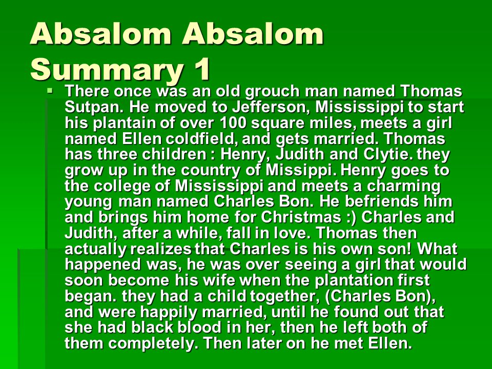 Absalom Absalom Summary 1  There once was an old grouch man named Thomas Sutpan.