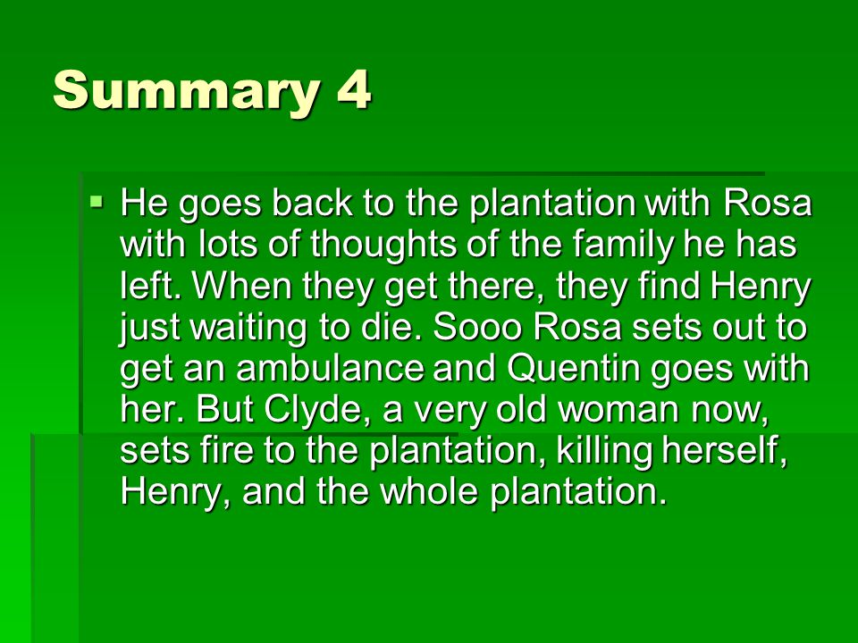 Summary 4  He goes back to the plantation with Rosa with lots of thoughts of the family he has left.