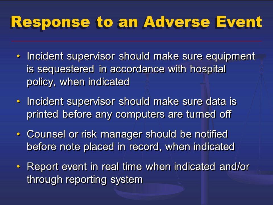 Response to an Adverse Event Incident supervisor should make sure equipment is sequestered in accordance with hospital policy, when indicated Incident