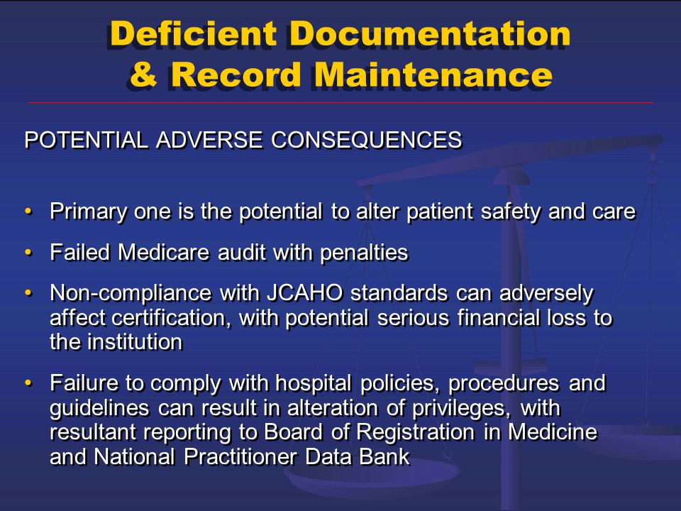 Deficient Documentation & Record Maintenance POTENTIAL ADVERSE CONSEQUENCES Primary one is the potential to alter patient safety and care Failed Medic