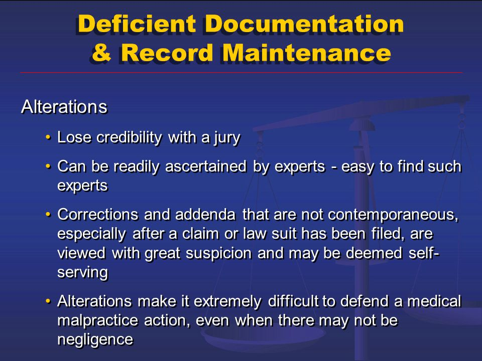 Deficient Documentation & Record Maintenance Alterations Lose credibility with a jury Can be readily ascertained by experts - easy to find such expert
