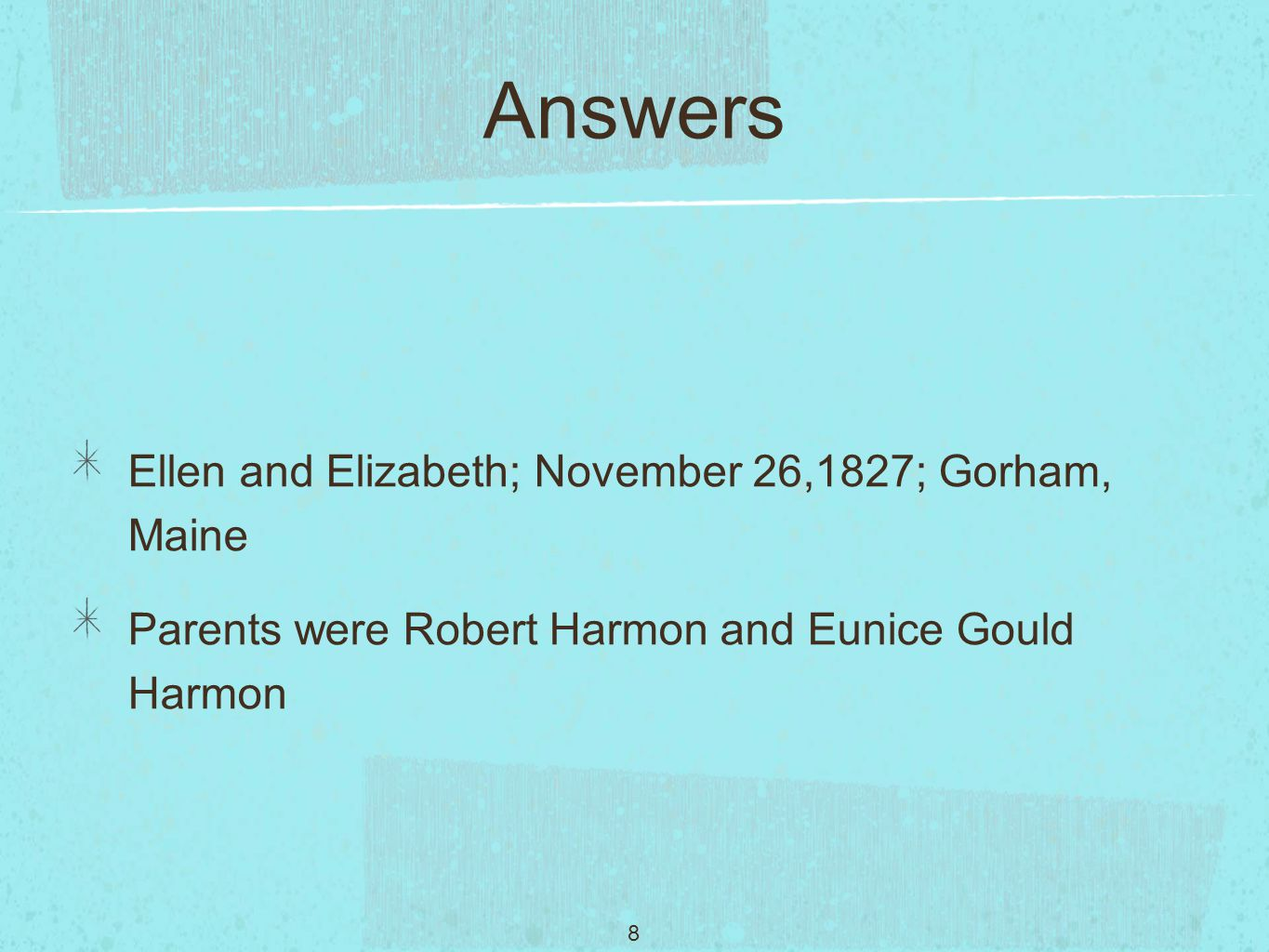 8 Answers Ellen and Elizabeth; November 26,1827; Gorham, Maine Parents were Robert Harmon and Eunice Gould Harmon