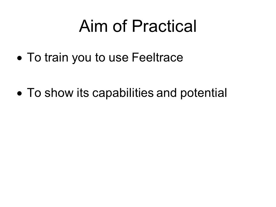Aim of Practical  To train you to use Feeltrace  To show its capabilities and potential