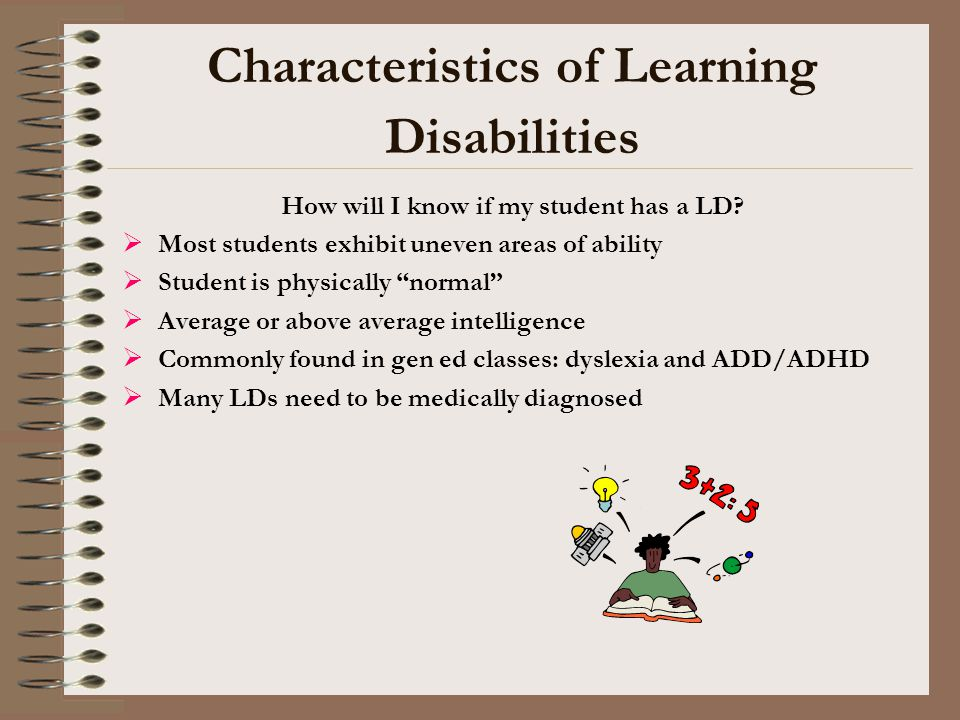 Characteristics of Learning Disabilities How will I know if my student has a LD?  Most students exhibit uneven areas of ability  Student is physical