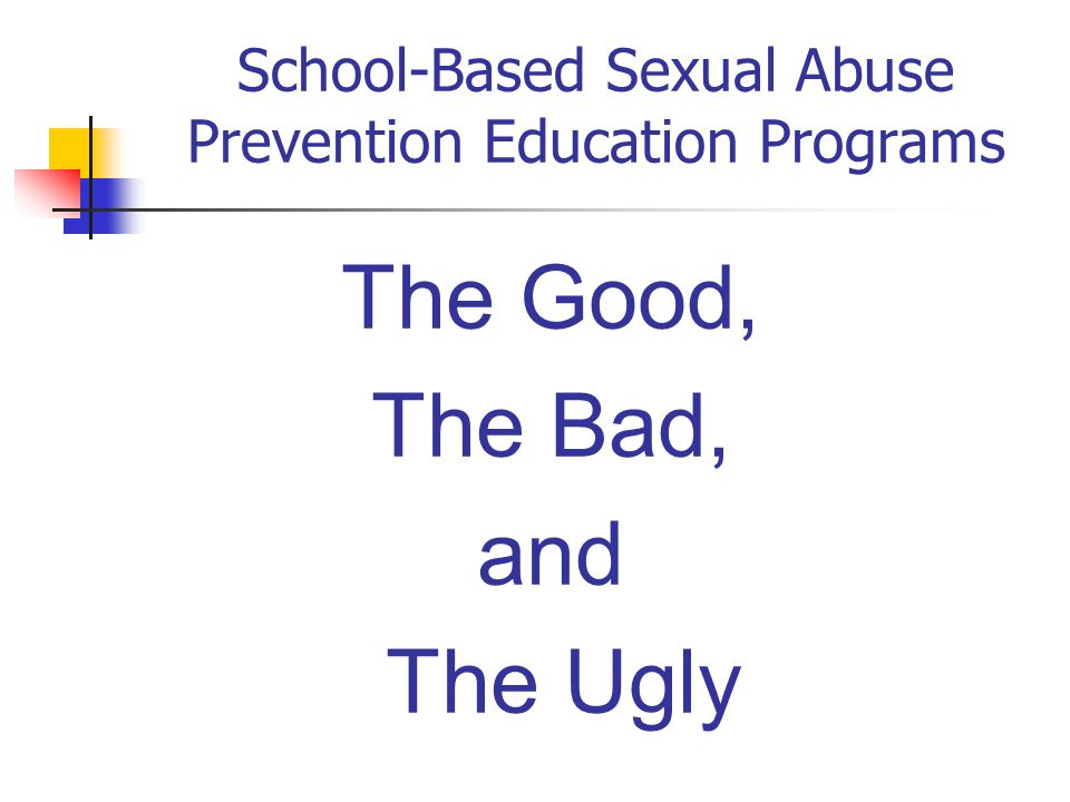 School-Based Sexual Abuse Prevention Education Programs The Good, The Bad, and The Ugly
