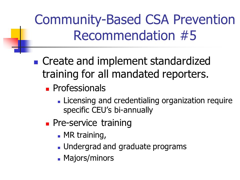 Community-Based CSA Prevention Recommendation #5 Create and implement standardized training for all mandated reporters.