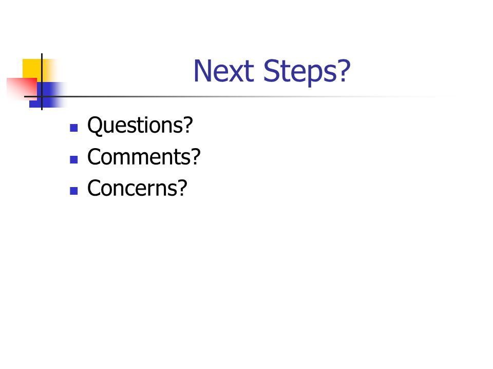Next Steps Questions Comments Concerns
