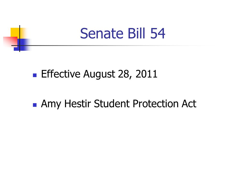 Senate Bill 54 Effective August 28, 2011 Amy Hestir Student Protection Act