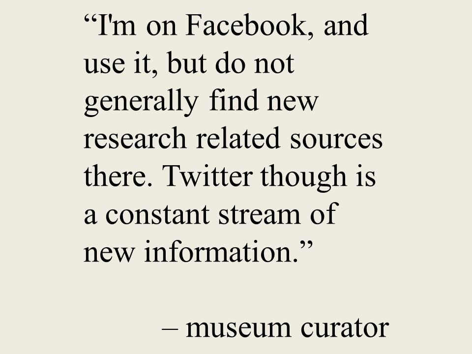 I m on Facebook, and use it, but do not generally find new research related sources there.