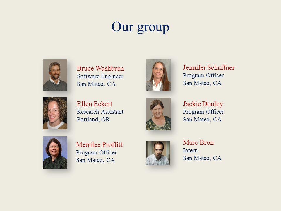 Our group Bruce Washburn Software Engineer San Mateo, CA Ellen Eckert Research Assistant Portland, OR Merrilee Proffitt Program Officer San Mateo, CA