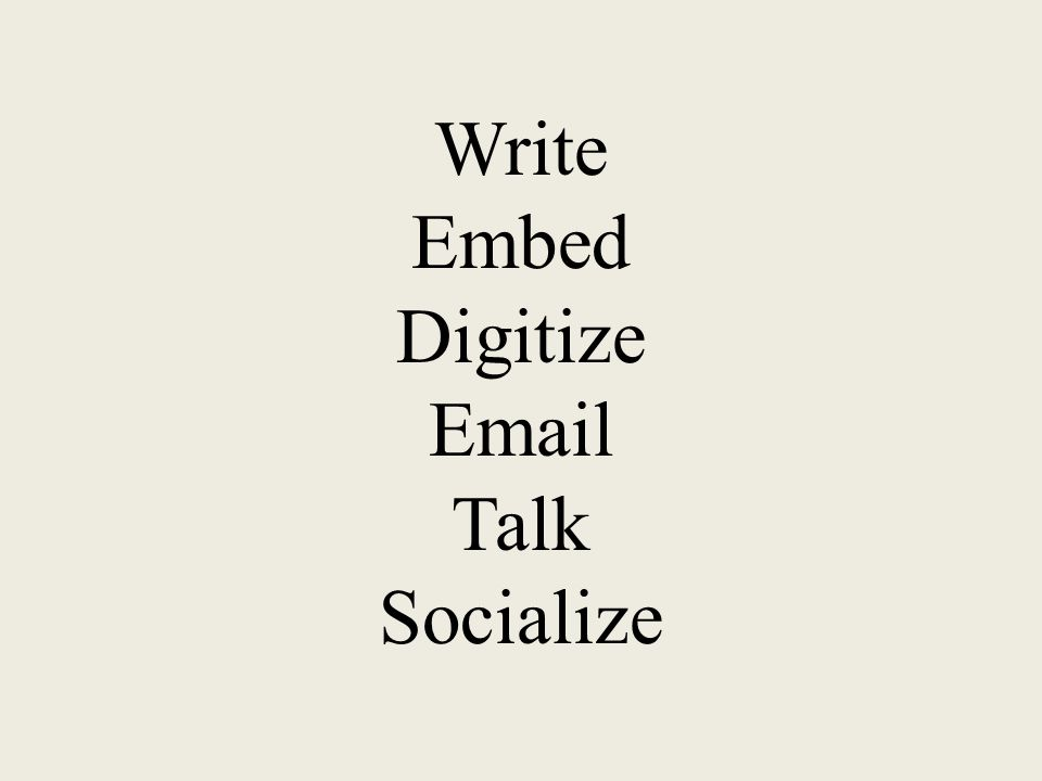 Write Embed Digitize Email Talk Socialize