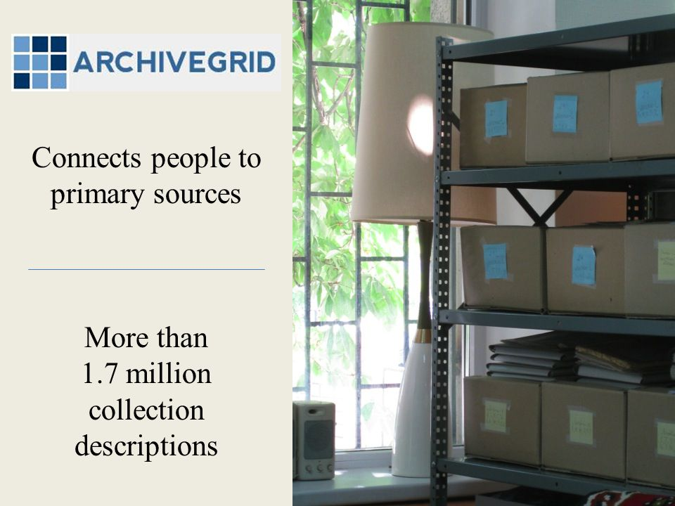 2006 RLG and OCLC combine ArchiveGrid tested and launched 2011 Subscription-free version of ArchiveGrid launched 2004 RLG studies archives and special collections users 1999 RLG launches Archival Resources ArchiveGrid's history