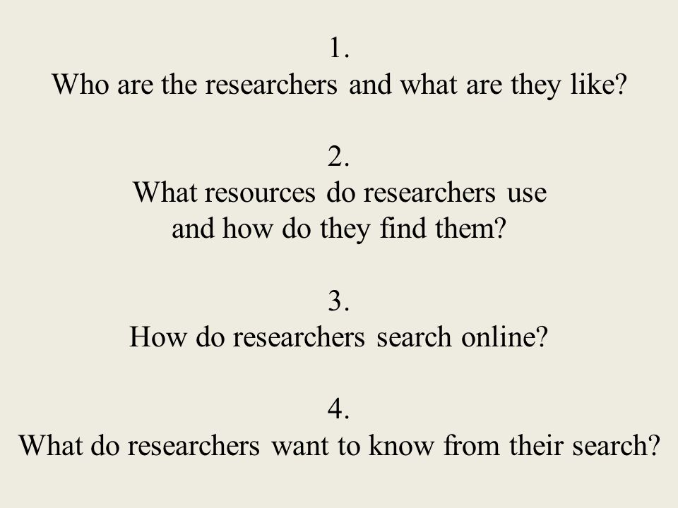 1. Who are the researchers and what are they like.