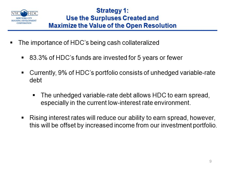 9  The importance of HDC's being cash collateralized  83.3% of HDC's funds are invested for 5 years or fewer  Currently, 9% of HDC's portfolio consists of unhedged variable-rate debt  The unhedged variable-rate debt allows HDC to earn spread, especially in the current low-interest rate environment.