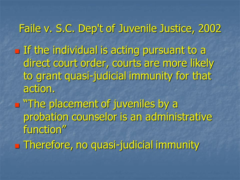 Faile v. S.C. Dep't of Juvenile Justice, 2002 If the individual is acting pursuant to a direct court order, courts are more likely to grant quasi-judi