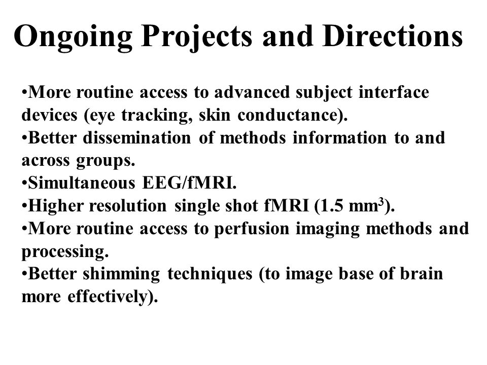 Ongoing Projects and Directions More routine access to advanced subject interface devices (eye tracking, skin conductance).
