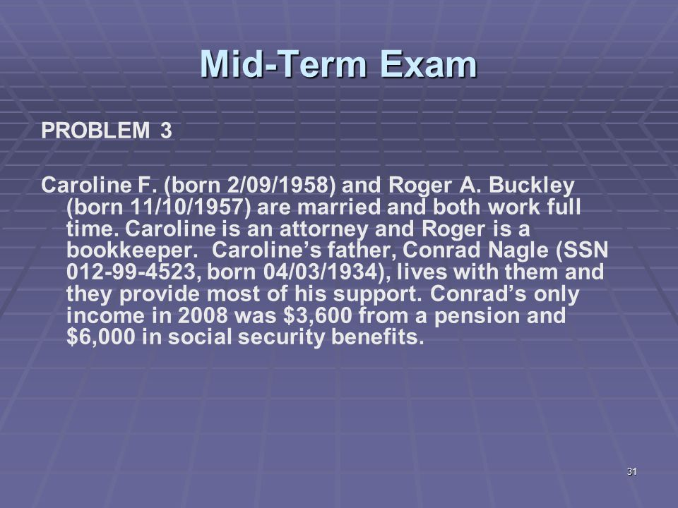 31 Mid-Term Exam PROBLEM 3 Caroline F. (born 2/09/1958) and Roger A. Buckley (born 11/10/1957) are married and both work full time. Caroline is an att