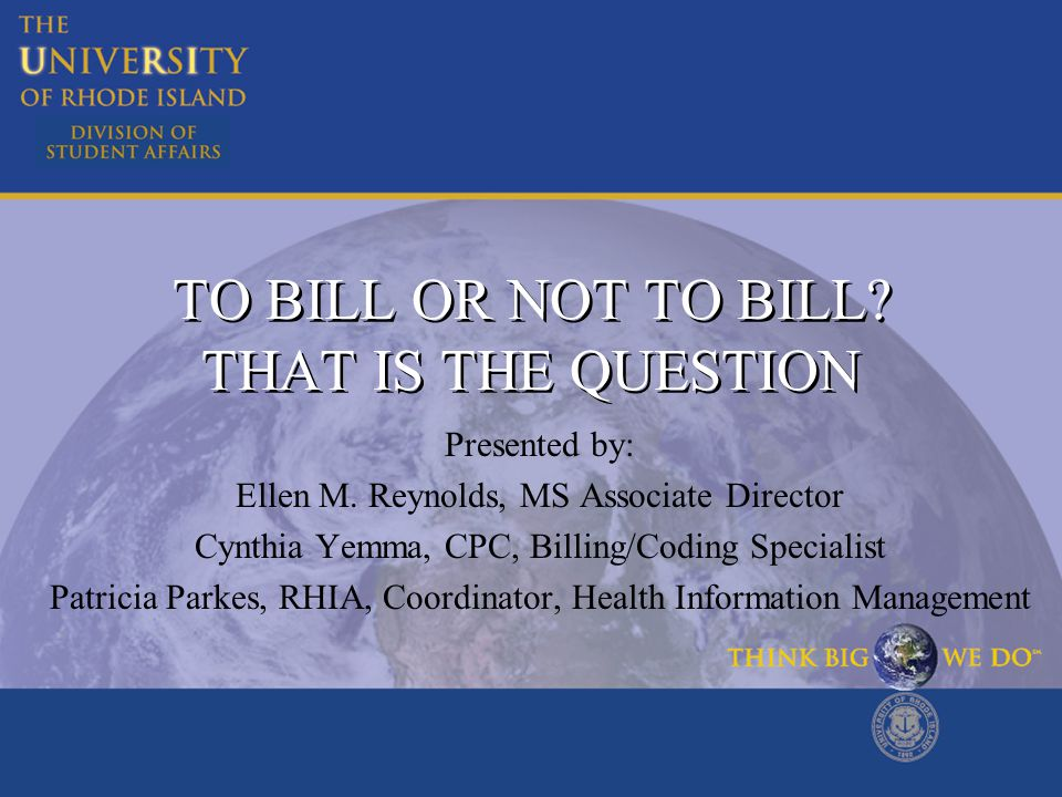 TO BILL OR NOT TO BILL. THAT IS THE QUESTION Presented by: Ellen M.