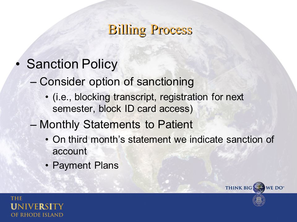 Billing Process Sanction Policy –Consider option of sanctioning (i.e., blocking transcript, registration for next semester, block ID card access) –Mon