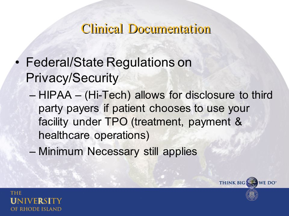 Clinical Documentation Federal/State Regulations on Privacy/Security –HIPAA – (Hi-Tech) allows for disclosure to third party payers if patient chooses