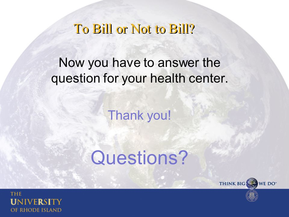 To Bill or Not to Bill. Now you have to answer the question for your health center.