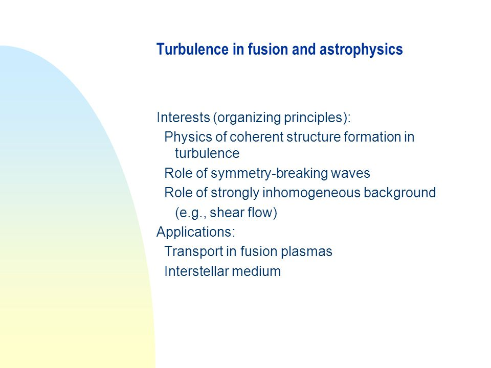Plasma Turbulence n One of the main topics of our theoretical group.