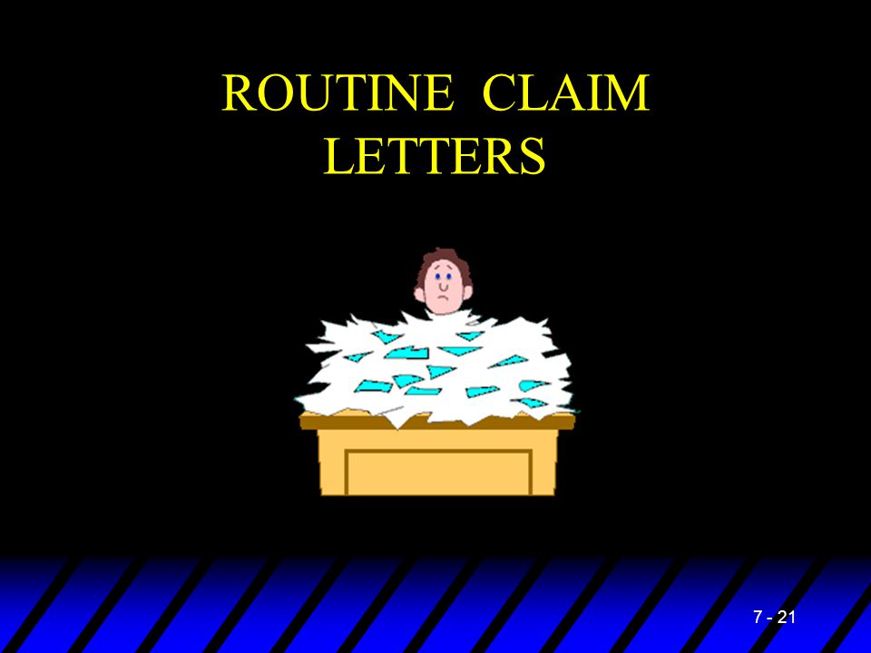 7 - 21 ROUTINE CLAIM LETTERS