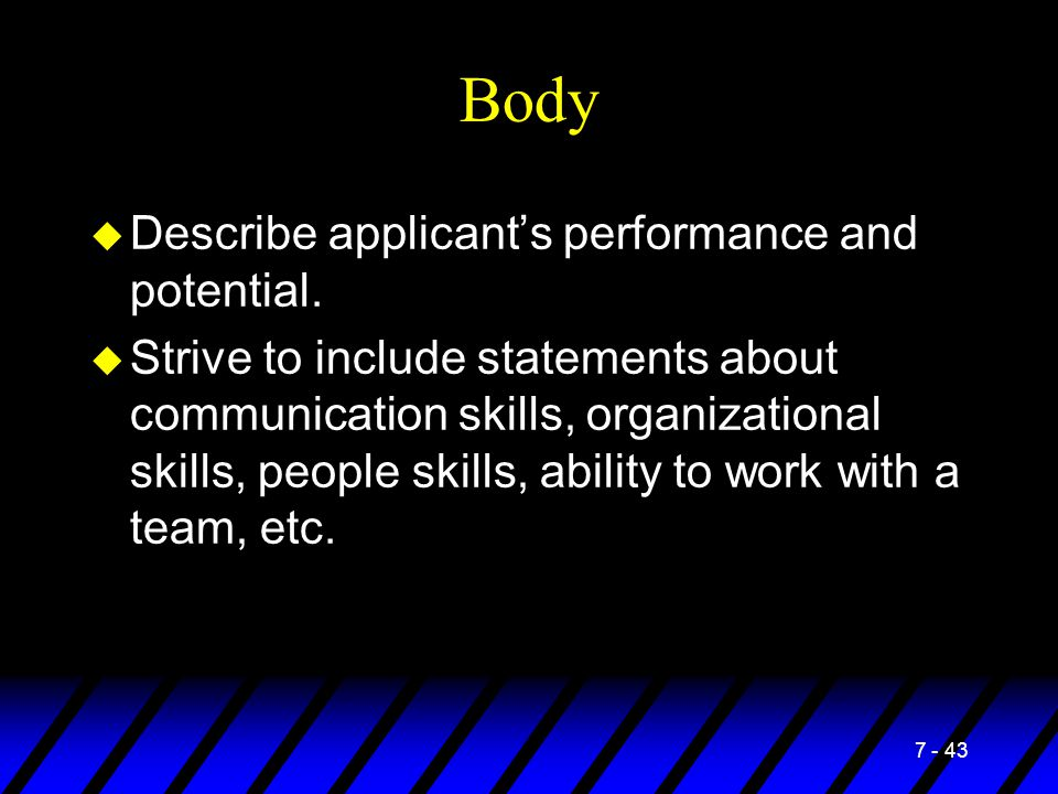 7 - 43 Body u Describe applicant's performance and potential. u Strive to include statements about communication skills, organizational skills, people