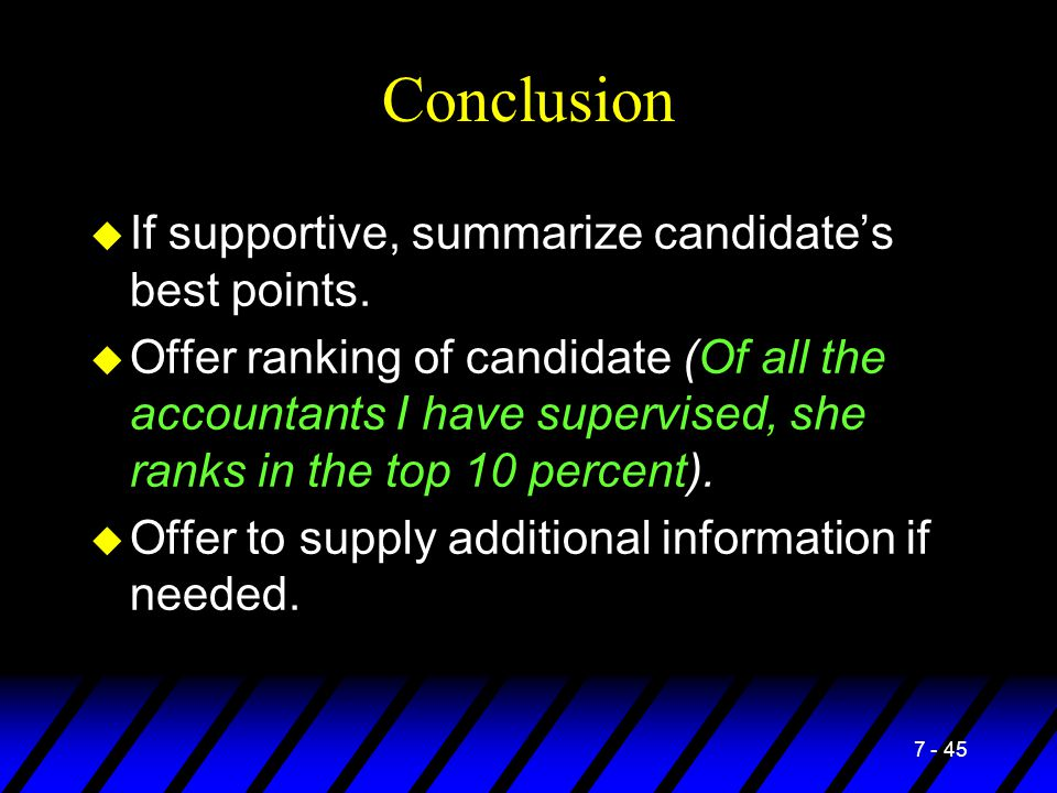 7 - 45 Conclusion u If supportive, summarize candidate's best points. u Offer ranking of candidate (Of all the accountants I have supervised, she rank