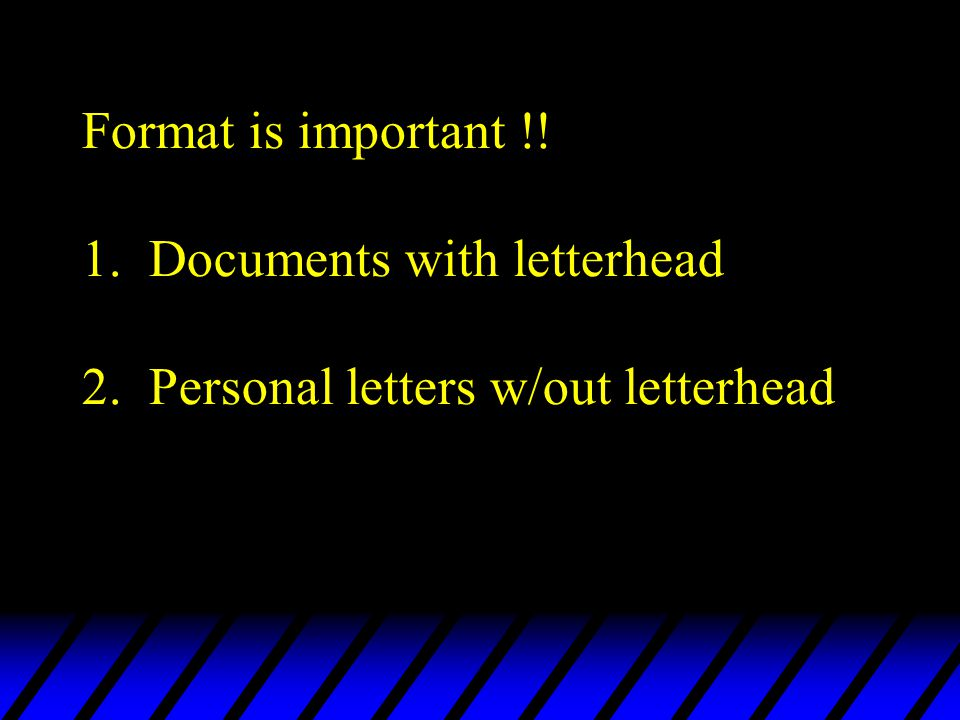 Format is important !! 1. Documents with letterhead 2. Personal letters w/out letterhead