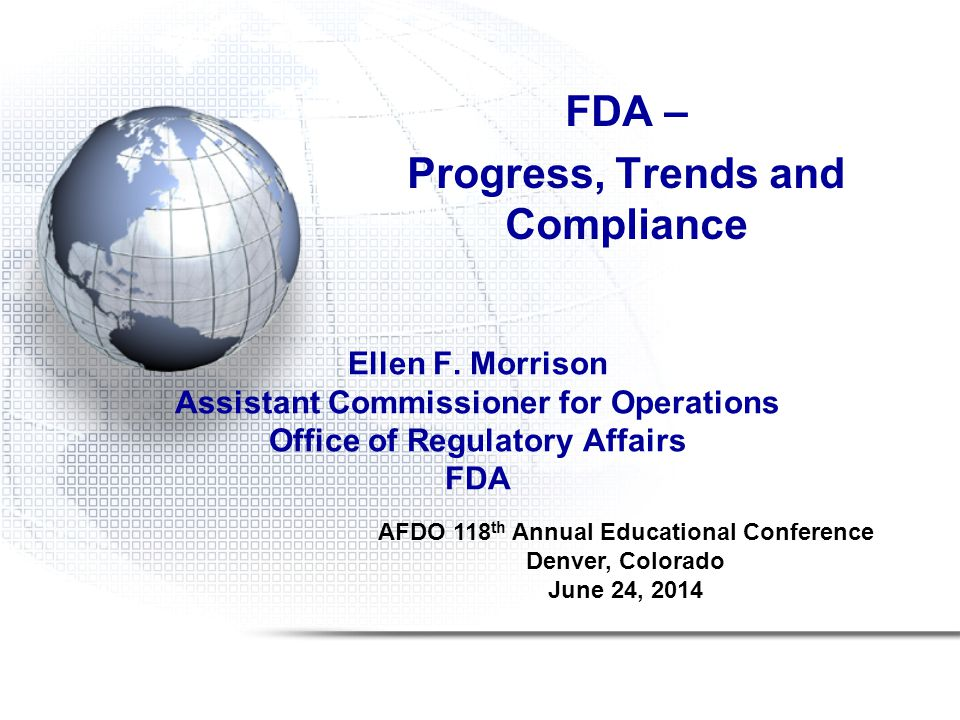 FDA - Progress, Trends and Compliance New Laws Food Safety Modernization Act (FSMA) Food and Drug Administration Safety and Innovation Act (FDASIA) Drug Quality and Security Act (DQSA) Tobacco Control Act (CTP) Established 5 person dedicated cadre AFDO, June 24, 20142
