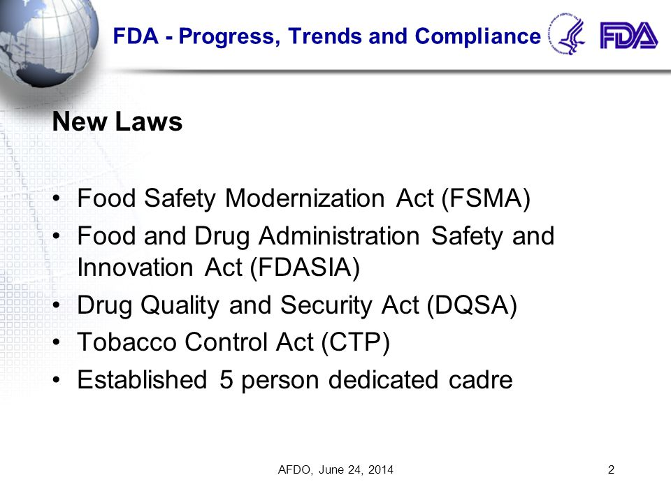 FDA - Progress, Trends and Compliance New Laws Food Safety Modernization Act (FSMA) Food and Drug Administration Safety and Innovation Act (FDASIA) Dr
