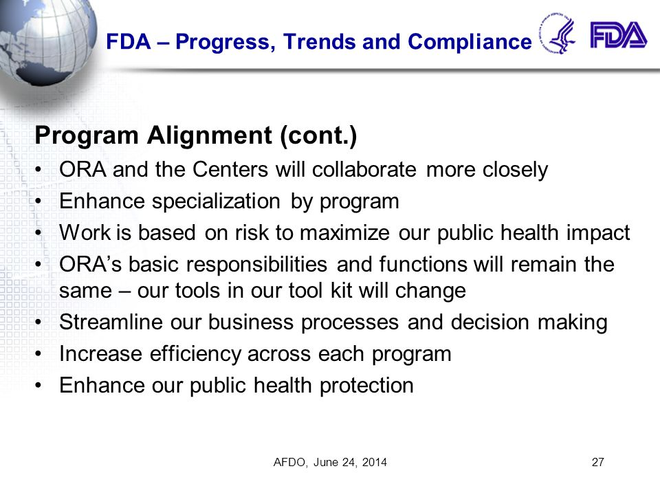 FDA – Progress, Trends and Compliance Program Alignment (cont.) ORA and the Centers will collaborate more closely Enhance specialization by program Wo