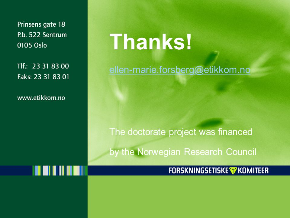 Thanks! ellen-marie.forsberg@etikkom.no The doctorate project was financed by the Norwegian Research Council