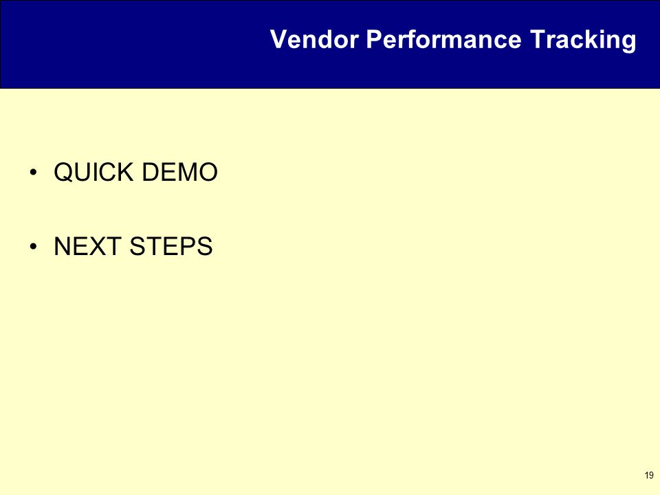 19 Vendor Performance Tracking QUICK DEMO NEXT STEPS