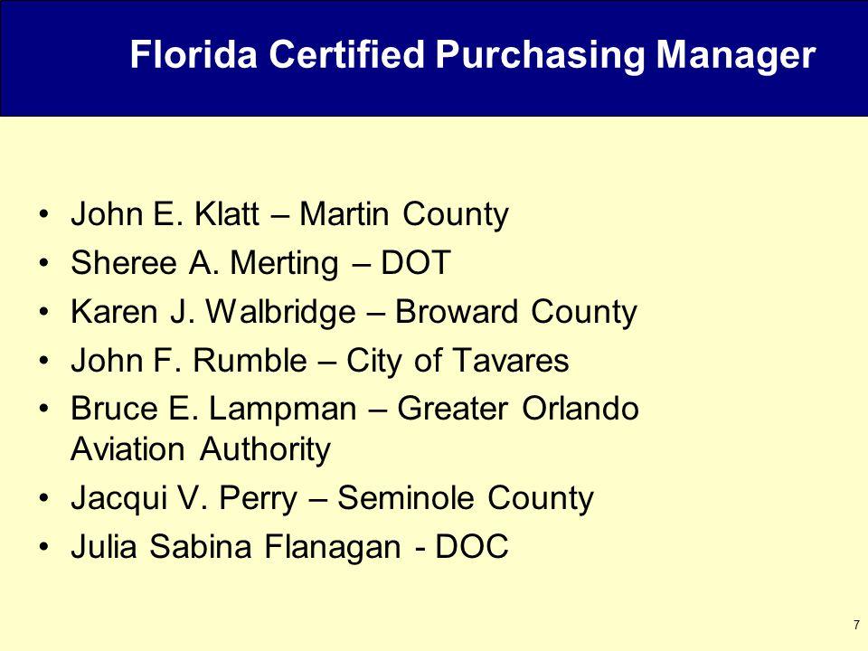 7 Florida Certified Purchasing Manager John E. Klatt – Martin County Sheree A.