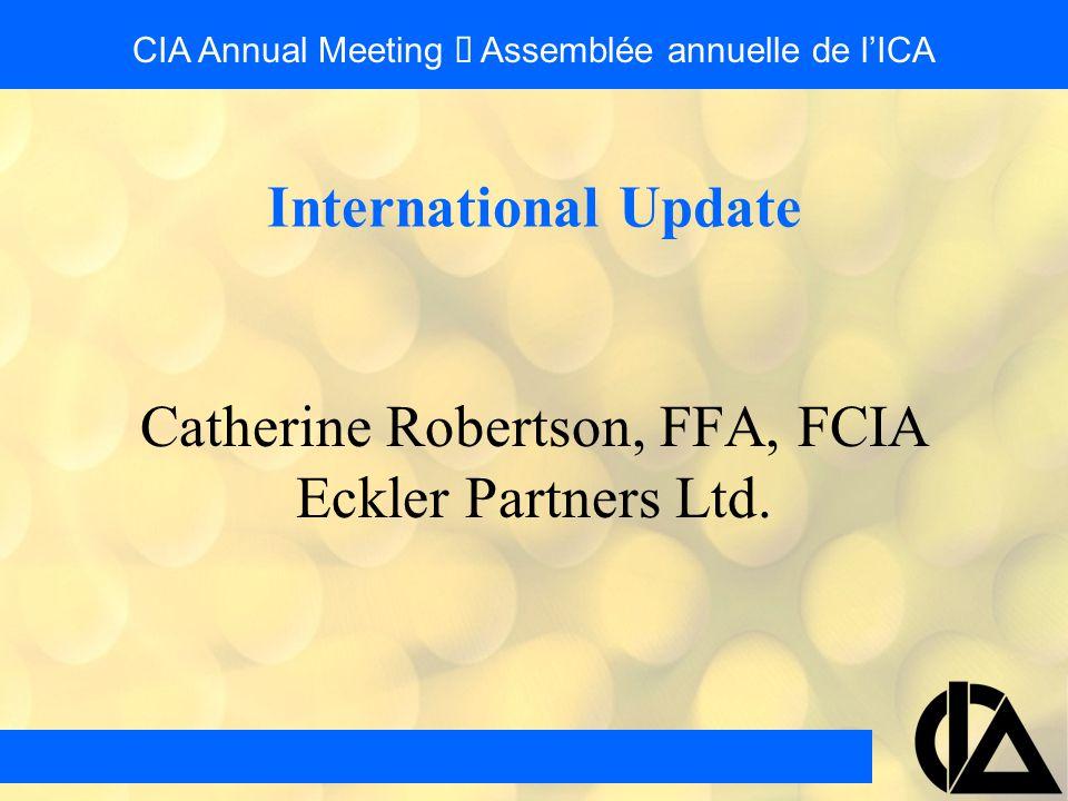 Catherine Robertson, FFA, FCIA Eckler Partners Ltd. International Update CIA Annual Meeting  Assemblée annuelle de l'ICA