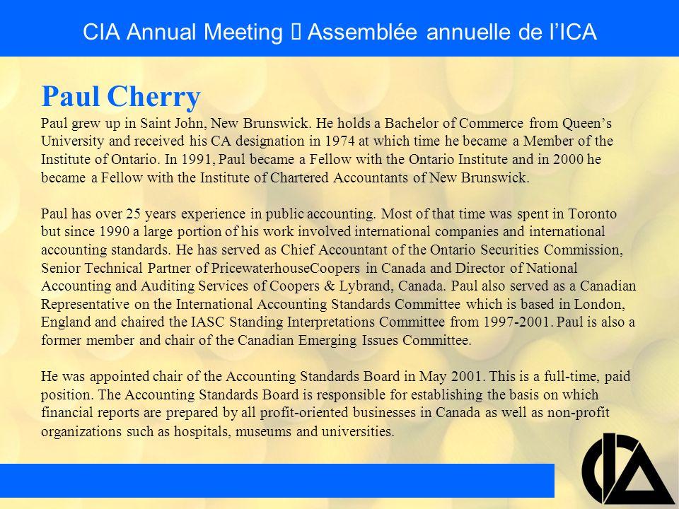 CIA Annual Meeting  Assemblée annuelle de l'ICA Paul Cherry Paul grew up in Saint John, New Brunswick.