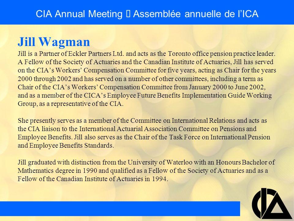 CIA Annual Meeting  Assemblée annuelle de l'ICA Jill Wagman Jill is a Partner of Eckler Partners Ltd.