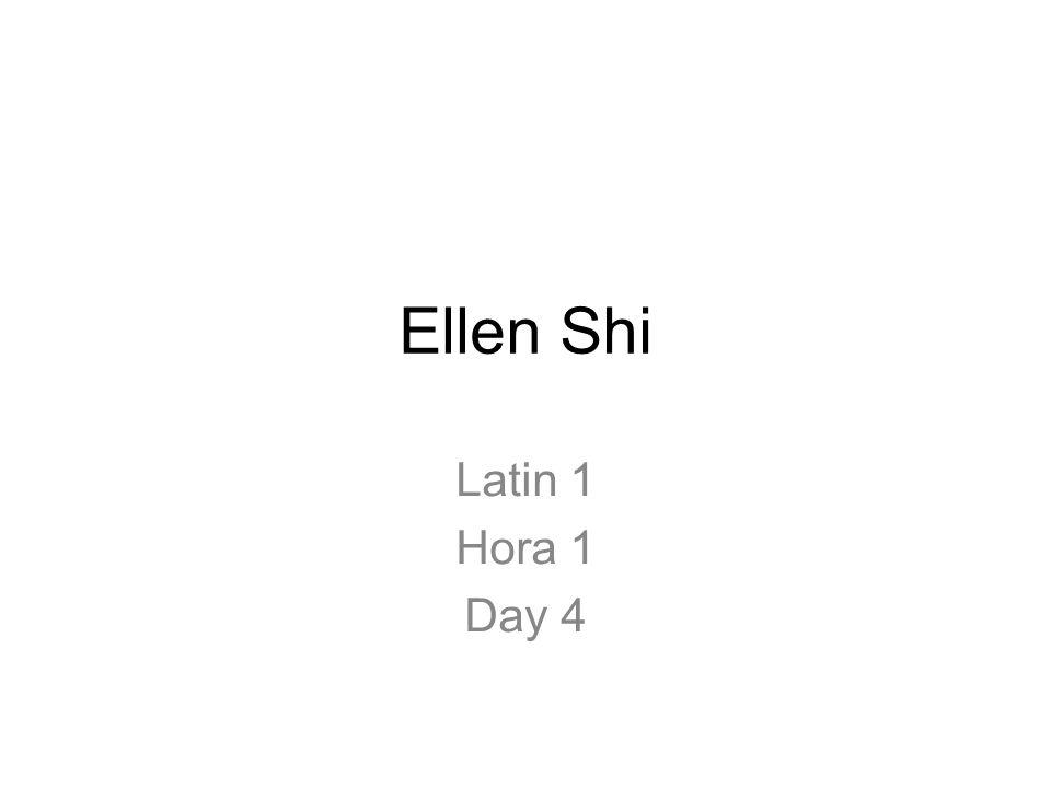 Ellen Shi Latin 1 Hora 1 Day 4
